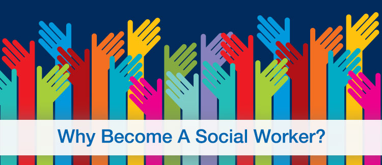 essay on why become a social worker Social work is diverse, challenging, and one of the few careers which enables you to stand up for social injustice nine reasons to become a social worker in 2015.