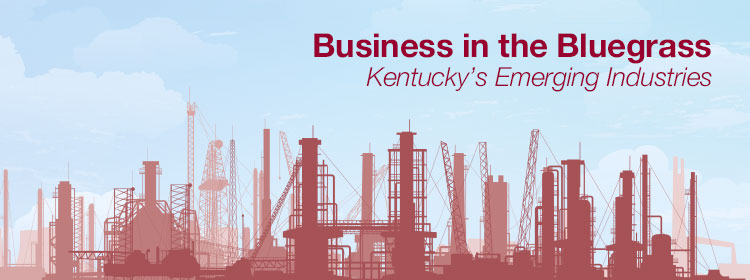 Business in the Bluegrass: Kentucky's Emerging Industries - header image
